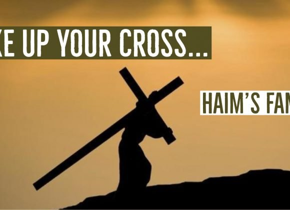 Take Up Your Cross | Haim's Family
