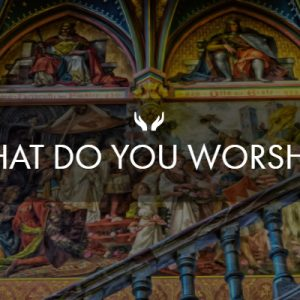 What Do You Worship?
