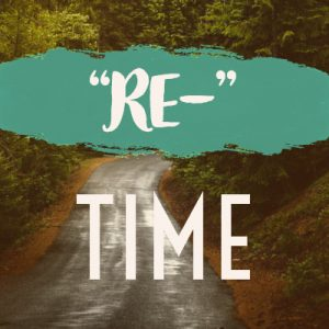 """""""Re-""""Time"""