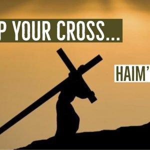 Take Up Your Cross | Haim's Family