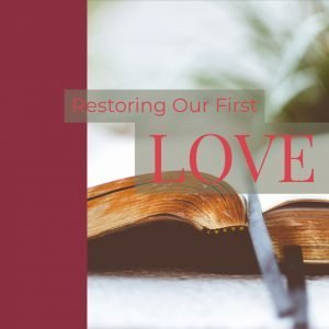 Restoring Our First Love